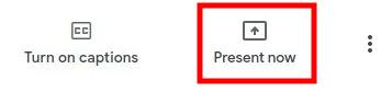 Google Meet - Present Now Button