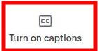 Google Meet - Captions Button